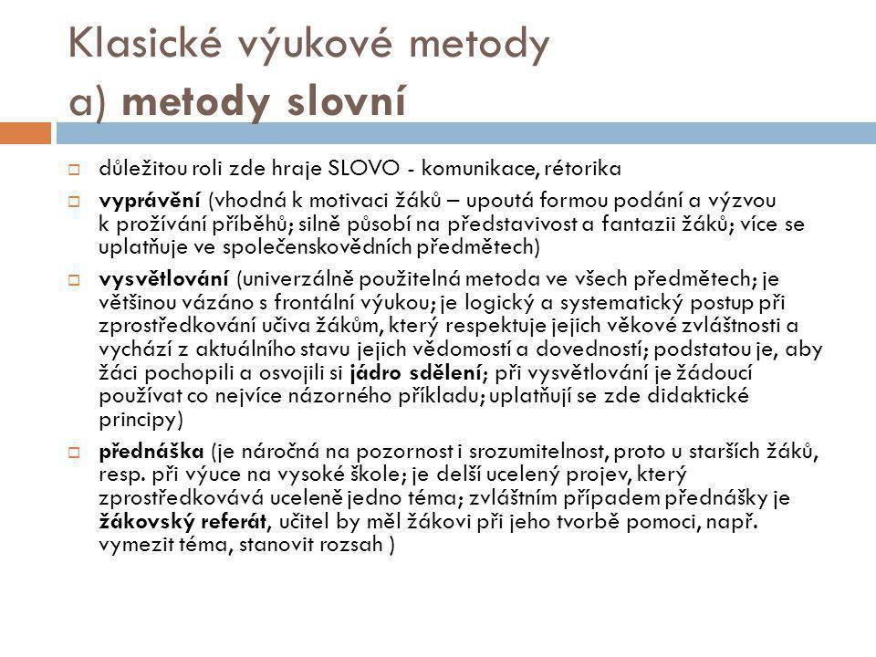 Klasické výukové metody a) metody slovní  důležitou roli zde hraje SLOVO - komunikace, rétorika  vyprávění (vhodná k motivaci žáků – upoutá formou p