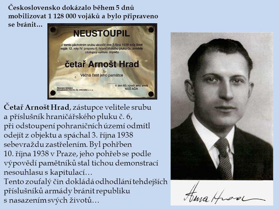 Četař Arnošt Hrad, zástupce velitele srubu a příslušník hraničářského pluku č. 6, při odstoupení pohraničních území odmítl odejít z objektu a spáchal