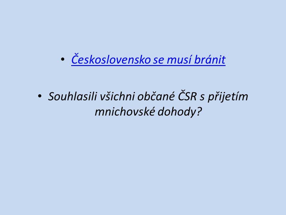 Československo se musí bránit Souhlasili všichni občané ČSR s přijetím mnichovské dohody?