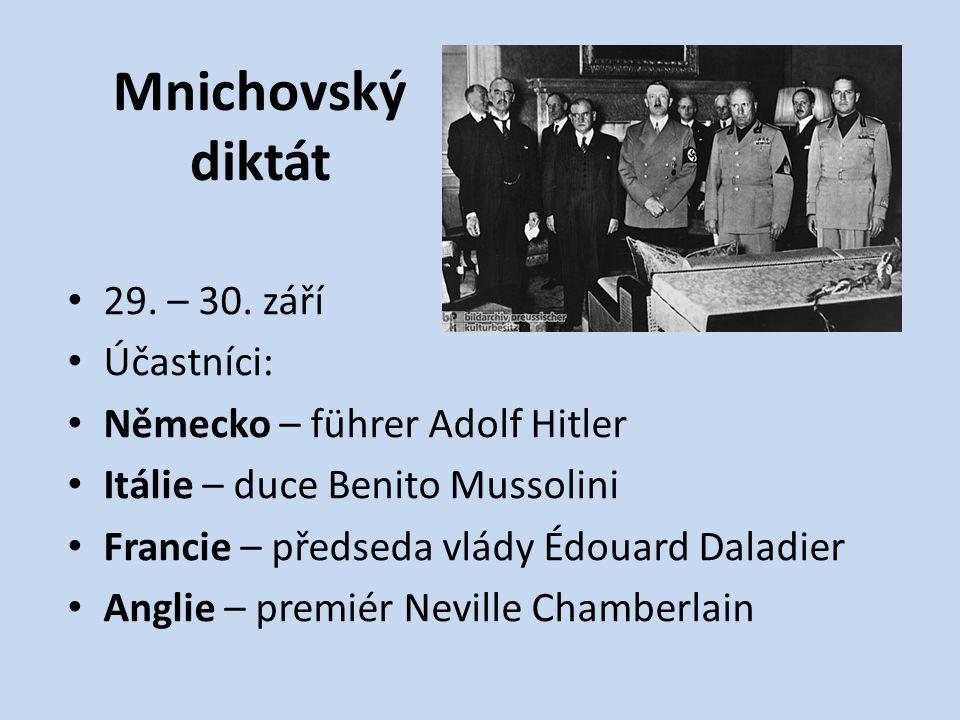 Mnichovský diktát 29. – 30. září Účastníci: Německo – führer Adolf Hitler Itálie – duce Benito Mussolini Francie – předseda vlády Édouard Daladier Ang