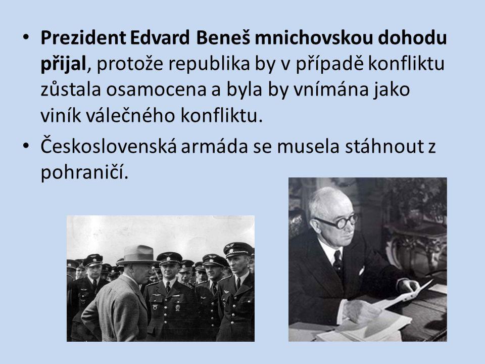 Prezident Edvard Beneš mnichovskou dohodu přijal, protože republika by v případě konfliktu zůstala osamocena a byla by vnímána jako viník válečného ko