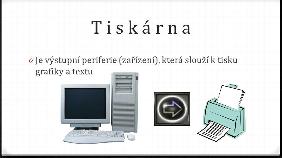 T i s k á r n a 0 Je výstupní periferie (zařízení), která slouží k tisku grafiky a textu
