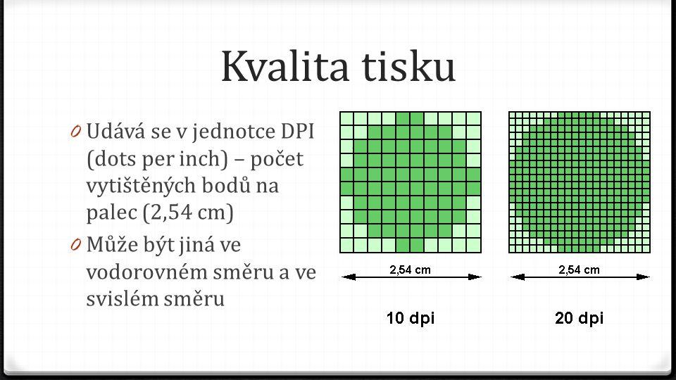 Kvalita tisku 0 Udává se v jednotce DPI (dots per inch) – počet vytištěných bodů na palec (2,54 cm) 0 Může být jiná ve vodorovném směru a ve svislém s