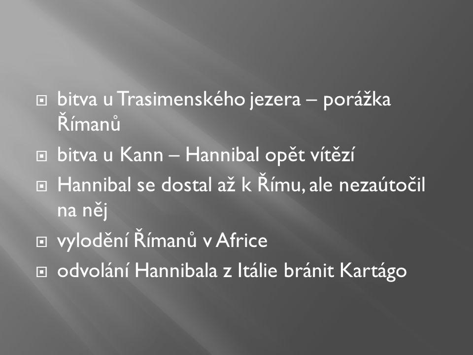  bitva u Trasimenského jezera – porážka Římanů  bitva u Kann – Hannibal opět vítězí  Hannibal se dostal až k Římu, ale nezaútočil na něj  vylodění Římanů v Africe  odvolání Hannibala z Itálie bránit Kartágo