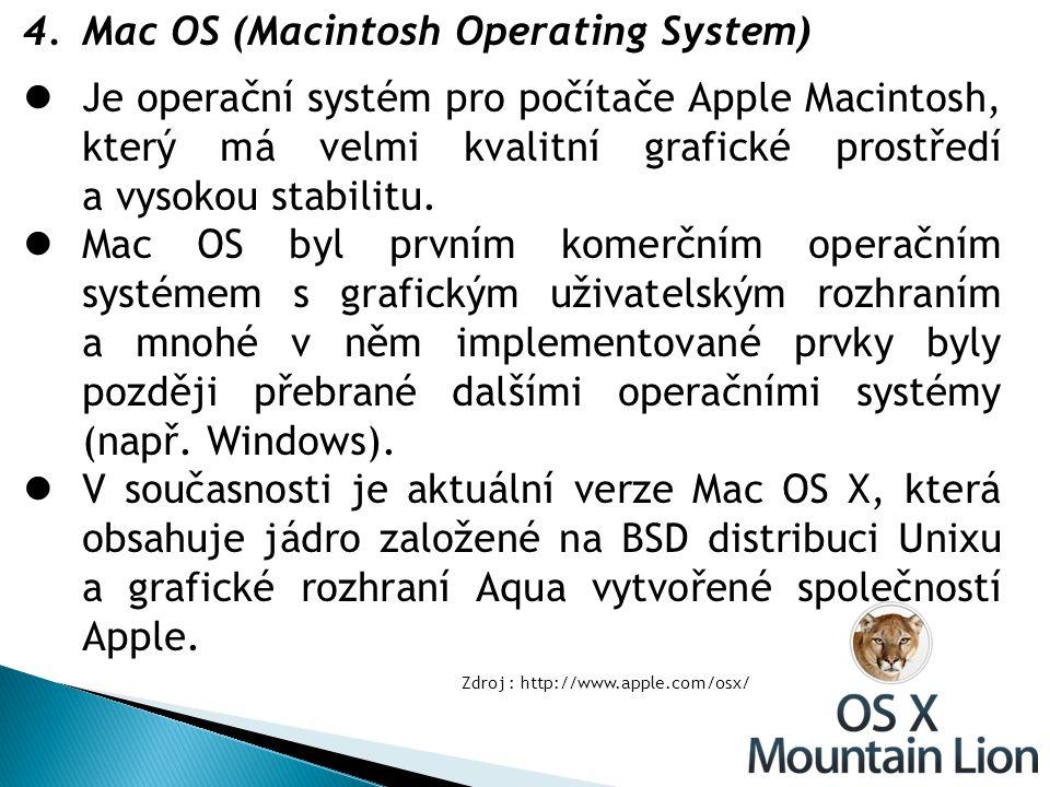 4.Mac OS (Macintosh Operating System) Je operační systém pro počítače Apple Macintosh, který má velmi kvalitní grafické prostředí a vysokou stabilitu.