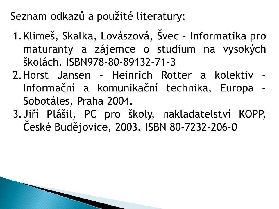 Seznam odkazů a použité literatury: 1.Klimeš, Skalka, Lovászová, Švec - Informatika pro maturanty a zájemce o studium na vysokých školách.