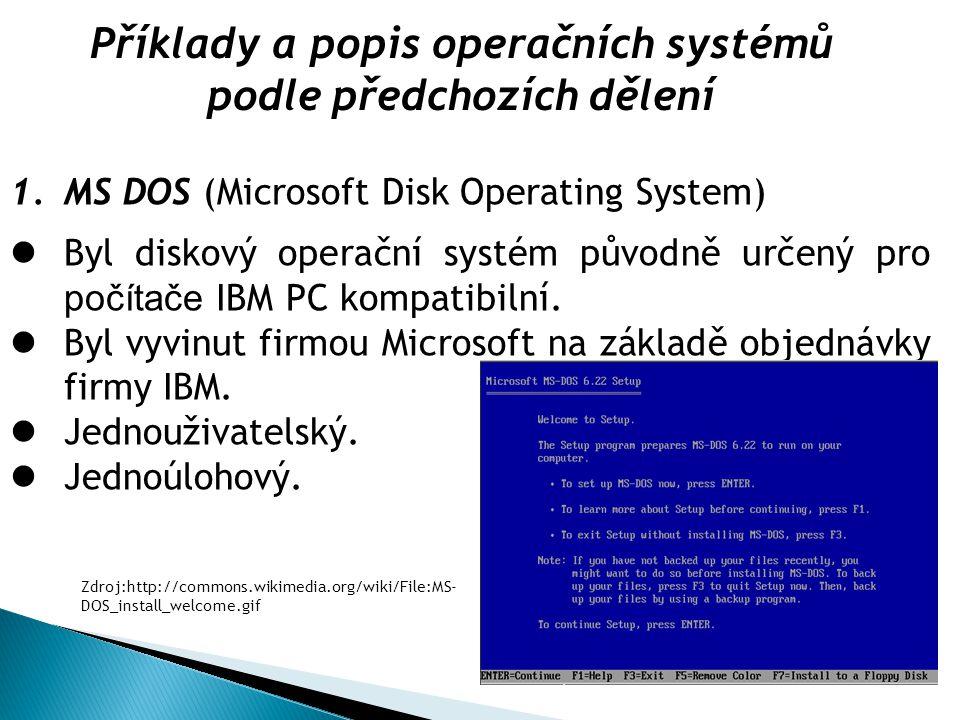 Příklady a popis operačních systémů podle předchozích dělení 1.MS DOS (Microsoft Disk Operating System) Byl diskový operační systém původně určený pro