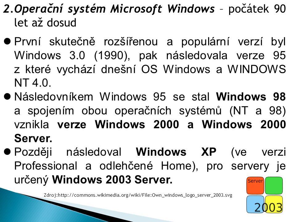 2.Operační systém Microsoft Windows – počátek 90 let až dosud První skutečně rozšířenou a populární verzí byl Windows 3.0 (1990), pak následovala verze 95 z které vychází dnešní OS Windows a WINDOWS NT 4.0.