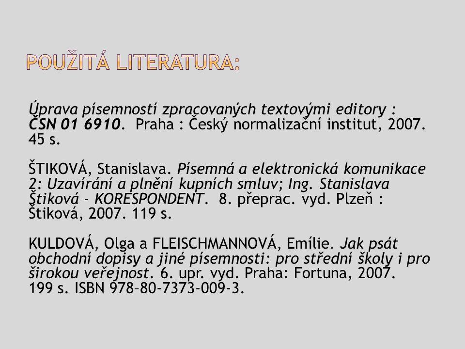 Úprava písemností zpracovaných textovými editory : ČSN 01 6910. Praha : Český normalizační institut, 2007. 45 s. ŠTIKOVÁ, Stanislava. Písemná a elektr