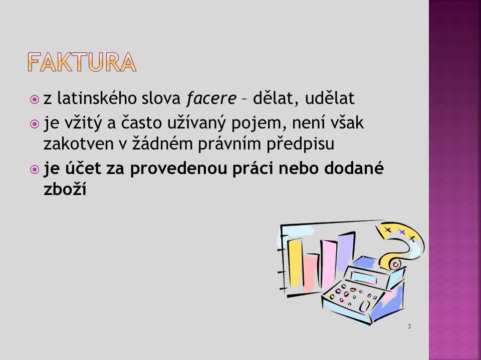  z latinského slova facere – dělat, udělat  je vžitý a často užívaný pojem, není však zakotven v žádném právním předpisu  je účet za provedenou práci nebo dodané zboží 3