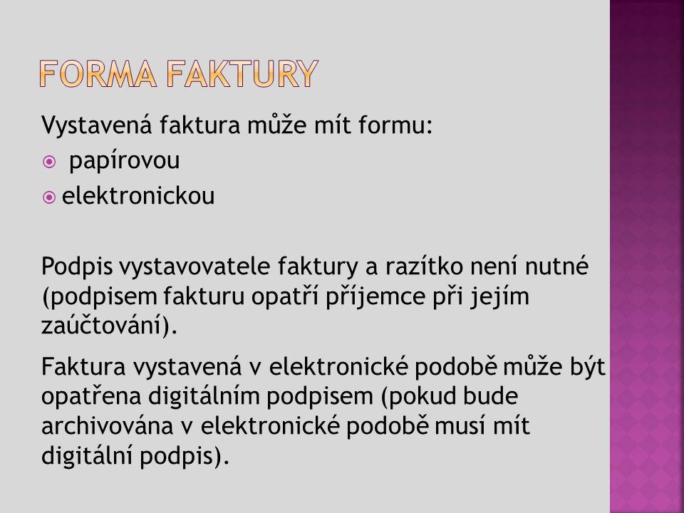  Faktura pro neplátce DPH  Proforma faktura  Zálohová faktura  Faktura – daňový doklad – pro plátce DPH Osoba, která není plátcem DPH nesmí vystavit daňový doklad.