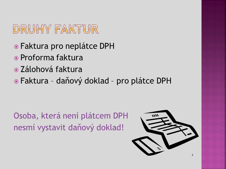  Faktura pro neplátce DPH  Proforma faktura  Zálohová faktura  Faktura – daňový doklad – pro plátce DPH Osoba, která není plátcem DPH nesmí vystav