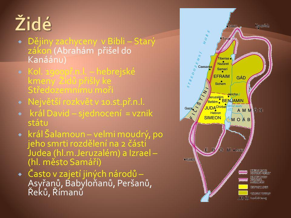  Dějiny zachyceny v Bibli – Starý zákon (Abrahám přišel do Kanáánu)  Kol. 1900př.n.l. – hebrejské kmeny Židů přišly ke Středozemnímu moři  Největší