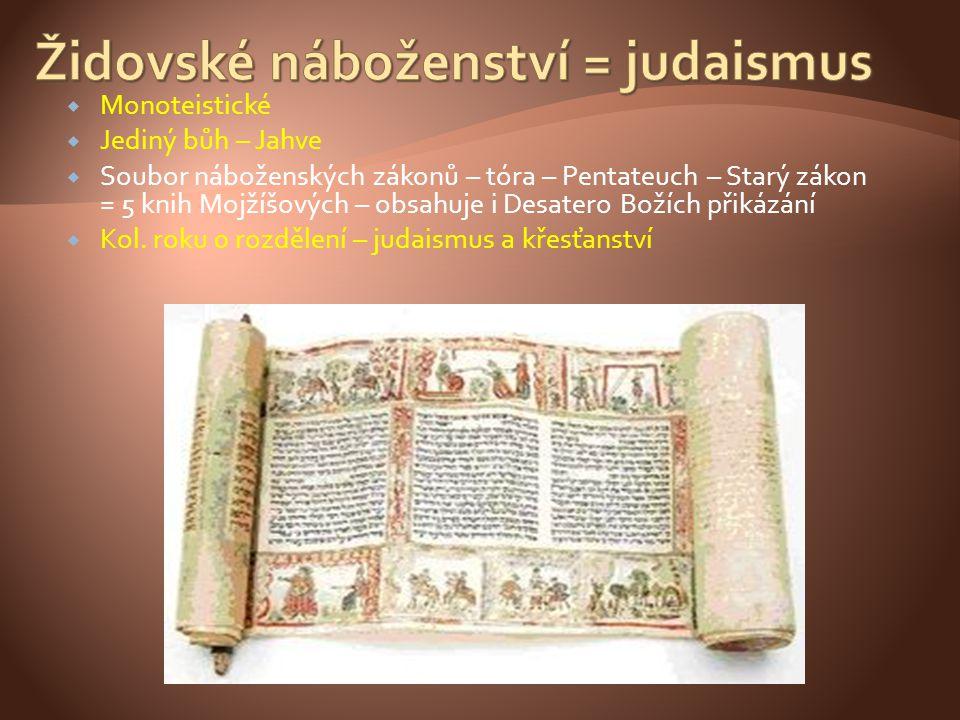  Monoteistické  Jediný bůh – Jahve  Soubor náboženských zákonů – tóra – Pentateuch – Starý zákon = 5 knih Mojžíšových – obsahuje i Desatero Božích