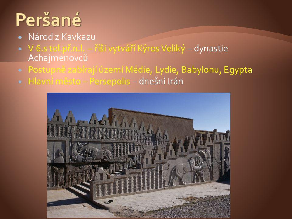  Národ z Kavkazu  V 6.s tol.př.n.l. – říši vytváří Kýros Veliký – dynastie Achajmenovců  Postupně zabírají území Médie, Lydie, Babylonu, Egypta  H