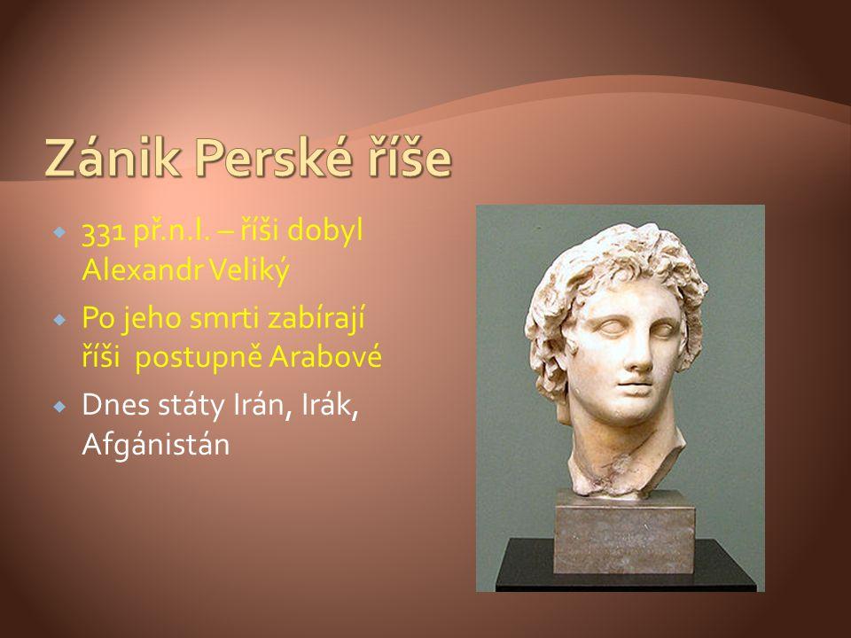  331 př.n.l. – říši dobyl Alexandr Veliký  Po jeho smrti zabírají říši postupně Arabové  Dnes státy Irán, Irák, Afgánistán