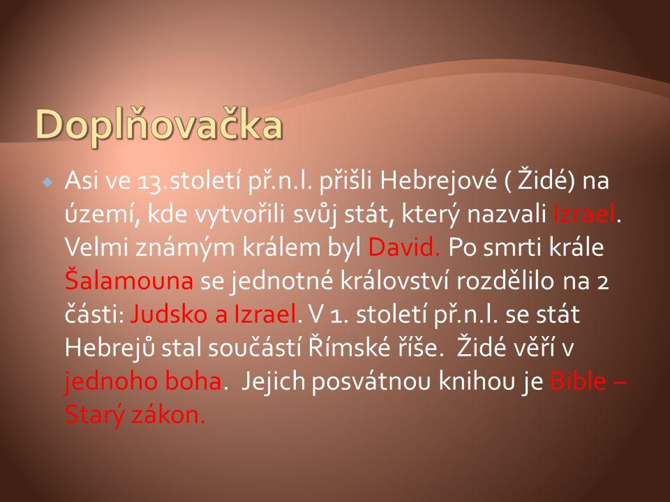  Asi ve 13.století př.n.l. přišli Hebrejové ( Židé) na území, kde vytvořili svůj stát, který nazvali Izrael. Velmi známým králem byl David. Po smrti