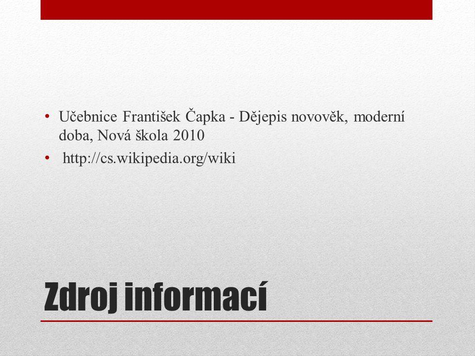 Zdroj informací Učebnice František Čapka - Dějepis novověk, moderní doba, Nová škola 2010 http://cs.wikipedia.org/wiki