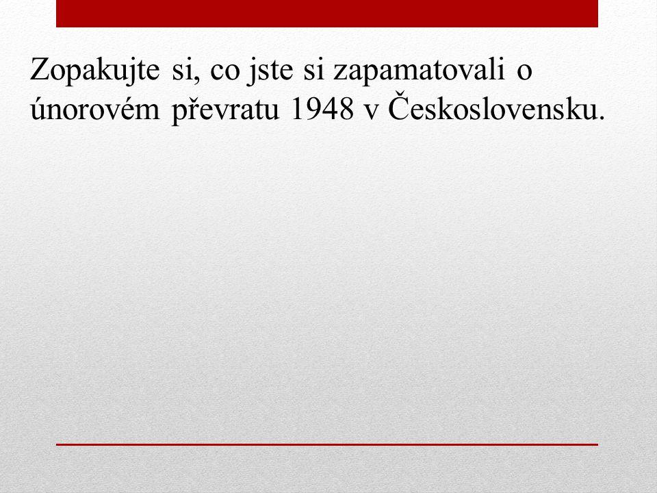 Zopakujte si, co jste si zapamatovali o únorovém převratu 1948 v Československu.