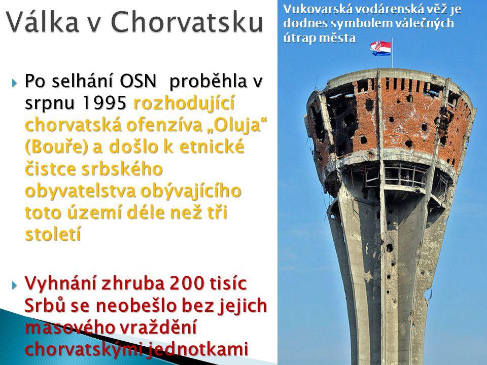 """ Po selhání OSN proběhla v srpnu 1995 rozhodující chorvatská ofenzíva """"Oluja"""" (Bouře) a došlo k etnické čistce srbského obyvatelstva obývajícího toto"""