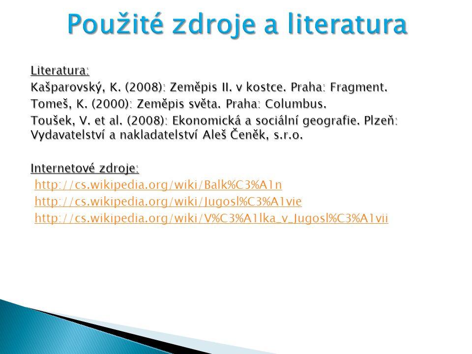 Literatura: Kašparovský, K. (2008): Zeměpis II. v kostce. Praha: Fragment. Tomeš, K. (2000): Zeměpis světa. Praha: Columbus. Toušek, V. et al. (2008):