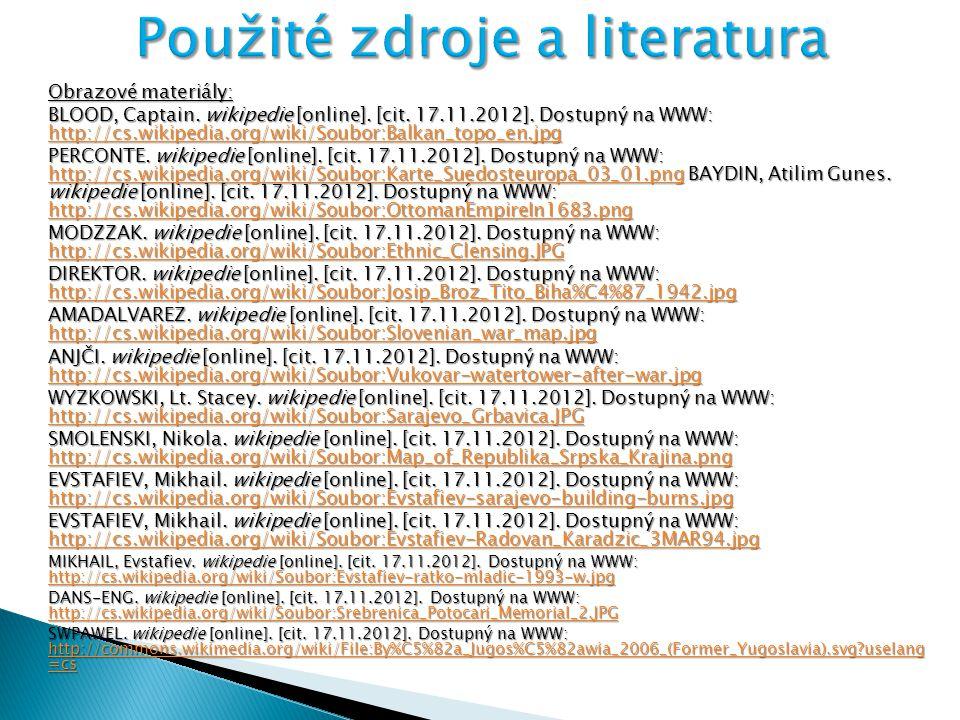 Obrazové materiály: BLOOD, Captain. wikipedie [online]. [cit. 17.11.2012]. Dostupný na WWW: http://cs.wikipedia.org/wiki/Soubor:Balkan_topo_en.jpg htt