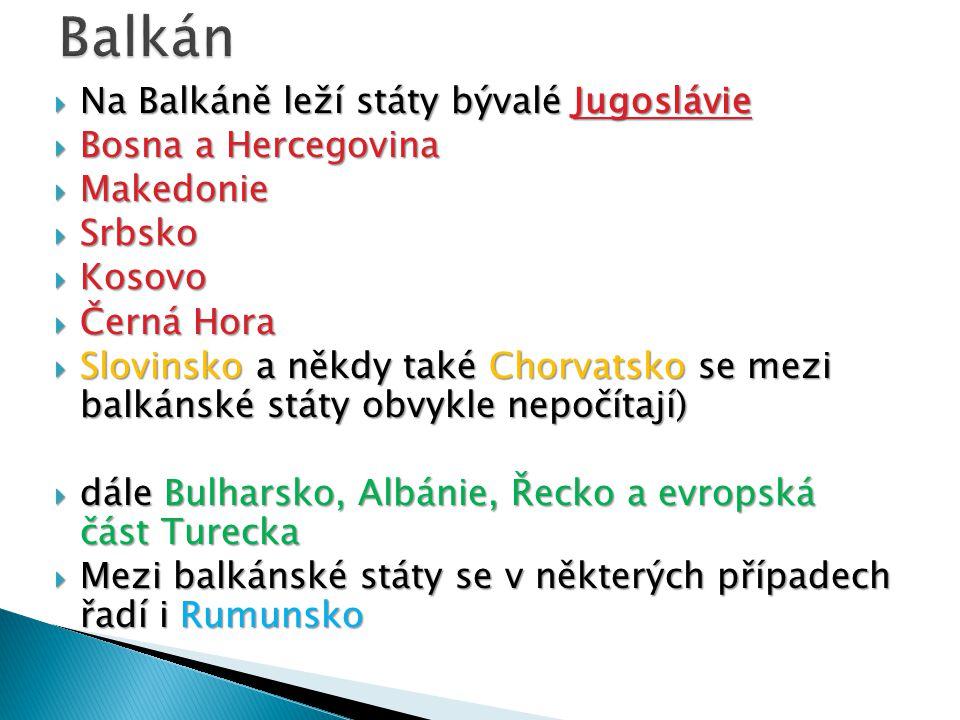  Na Balkáně leží státy bývalé Jugoslávie  Na Balkáně leží státy bývalé Jugoslávie  Bosna a Hercegovina  Makedonie  Srbsko  Kosovo  Černá Hora 