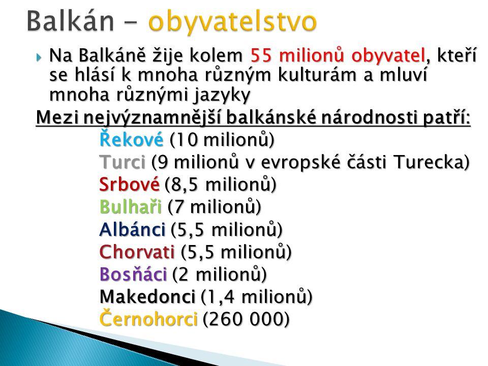  Na Balkáně žije kolem 55 milionů obyvatel, kteří se hlásí k mnoha různým kulturám a mluví mnoha různými jazyky Mezi nejvýznamnější balkánské národno
