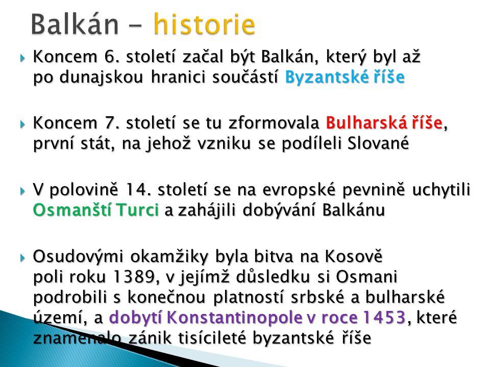  Koncem 6. století začal být Balkán, který byl až po dunajskou hranici součástí Byzantské říše  Koncem 7. století se tu zformovala Bulharská říše, p
