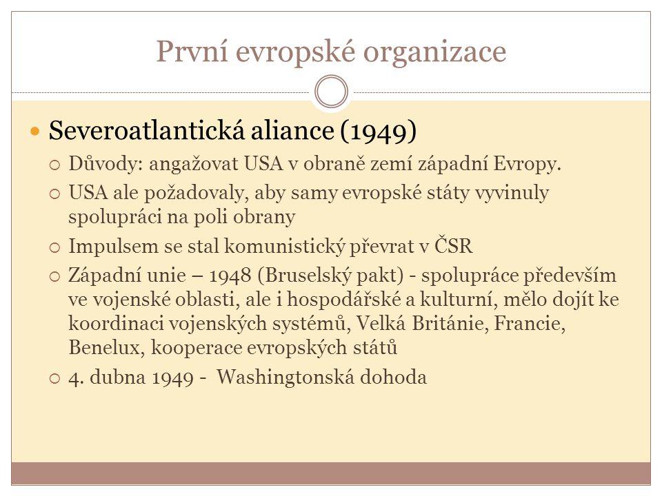 První evropské organizace Severoatlantická aliance (1949)  Důvody: angažovat USA v obraně zemí západní Evropy.