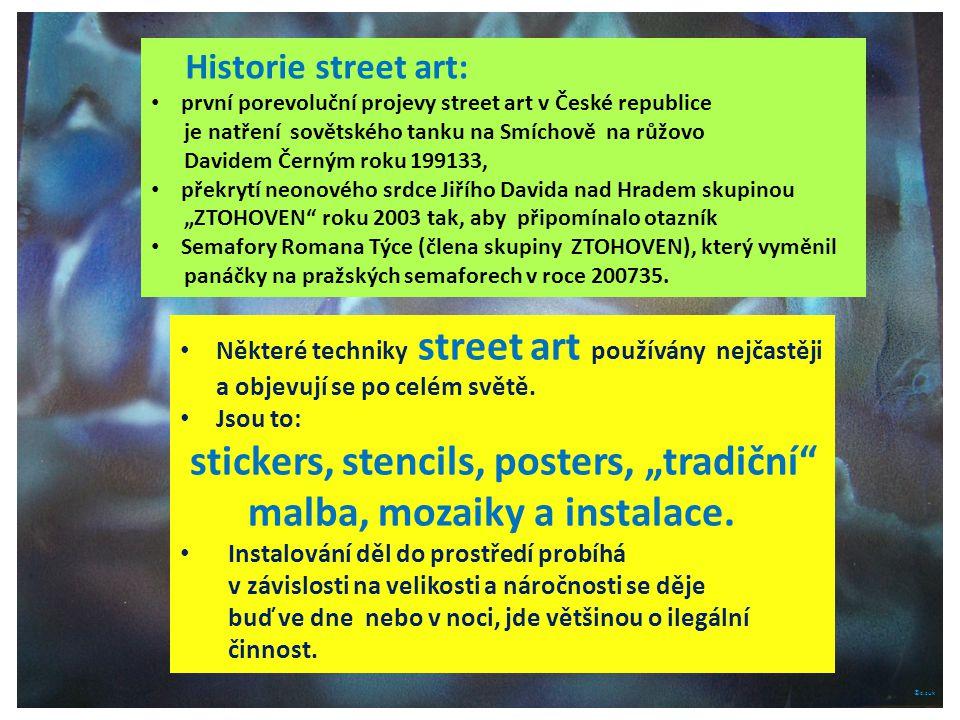 """©c.zuk Některé techniky street art používány nejčastěji a objevují se po celém světě. Jsou to: stickers, stencils, posters, """"tradiční"""" malba, mozaiky"""