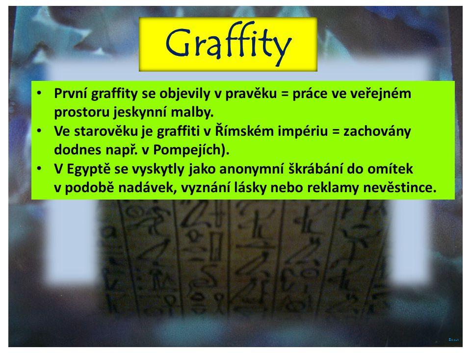 ©c.zuk Graffity První graffity se objevily v pravěku = práce ve veřejném prostoru jeskynní malby. Ve starověku je graffiti v Římském impériu = zachová