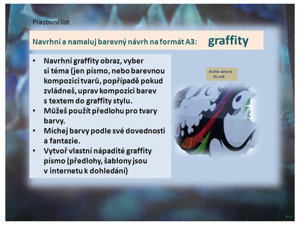 ©c.zuk Pracovní list Navrhni a namaluj barevný návrh na formát A3: graffity Navrhni graffity obraz, vyber si téma (jen písmo, nebo barevnou kompozici tvarů, popřípadě pokud zvládneš, uprav kompozici barev s textem do graffity stylu.