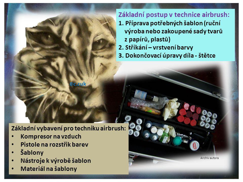 ©c.zuk Archiv autora © c.zuk Archiv autora © c.zuk Základní postup v technice airbrush: 1. Příprava potřebných šablon (ruční výroba nebo zakoupené sad