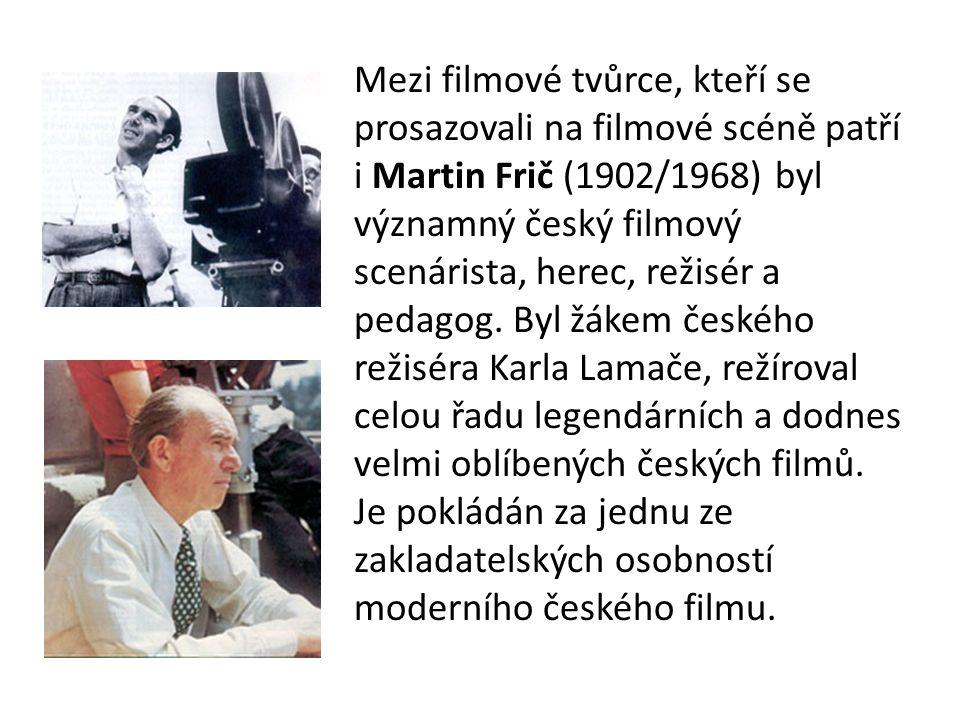 Mezi filmové tvůrce, kteří se prosazovali na filmové scéně patří i Martin Frič (1902/1968) byl významný český filmový scenárista, herec, režisér a ped