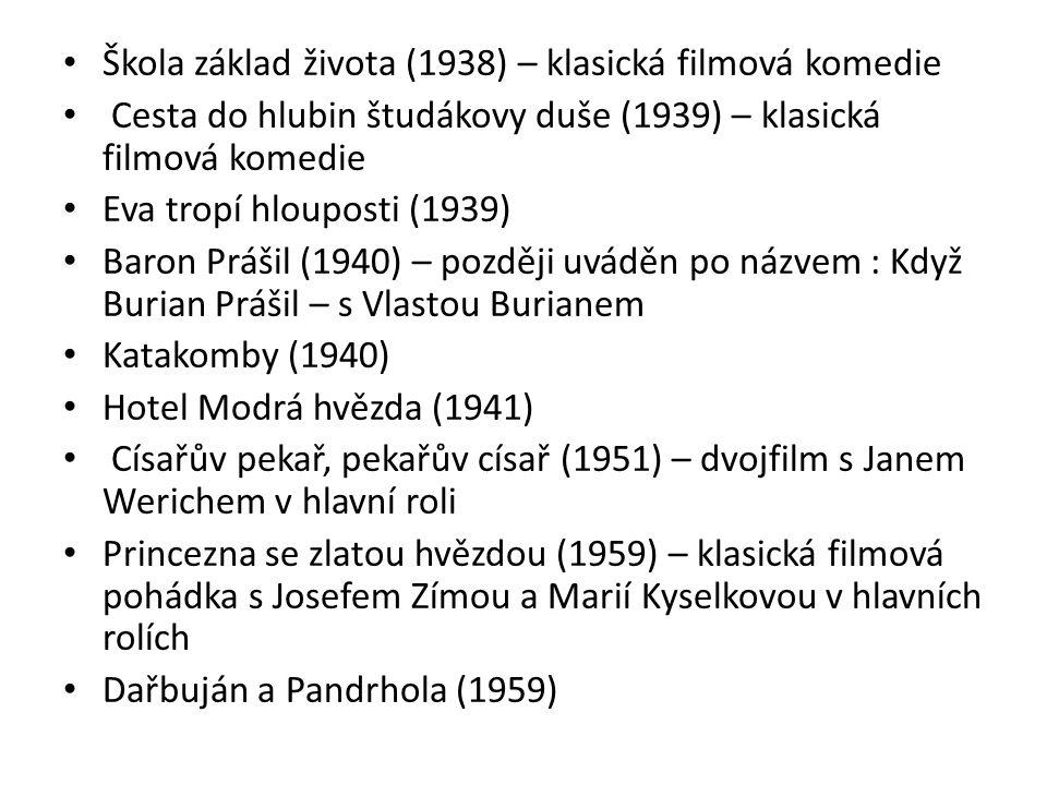 Škola základ života (1938) – klasická filmová komedie Cesta do hlubin študákovy duše (1939) – klasická filmová komedie Eva tropí hlouposti (1939) Baro