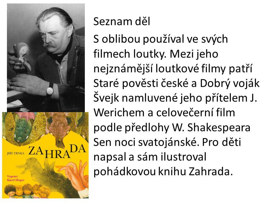 Seznam děl S oblibou používal ve svých filmech loutky. Mezi jeho nejznámější loutkové filmy patří Staré pověsti české a Dobrý voják Švejk namluvené je