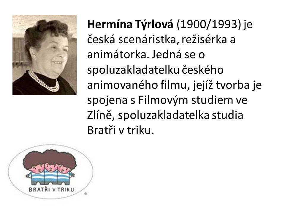 Hermína Týrlová (1900/1993) je česká scenáristka, režisérka a animátorka. Jedná se o spoluzakladatelku českého animovaného filmu, jejíž tvorba je spoj