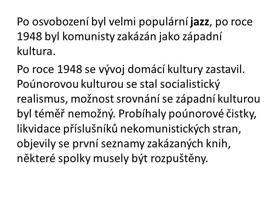 Po osvobození byl velmi populární jazz, po roce 1948 byl komunisty zakázán jako západní kultura. Po roce 1948 se vývoj domácí kultury zastavil. Poúnor