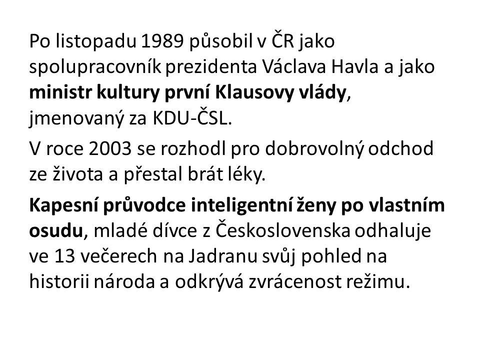 Po listopadu 1989 působil v ČR jako spolupracovník prezidenta Václava Havla a jako ministr kultury první Klausovy vlády, jmenovaný za KDU-ČSL. V roce