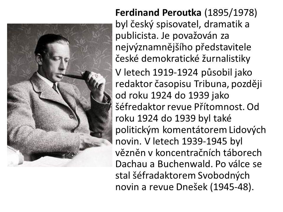 Ferdinand Peroutka (1895/1978) byl český spisovatel, dramatik a publicista. Je považován za nejvýznamnějšího představitele české demokratické žurnalis