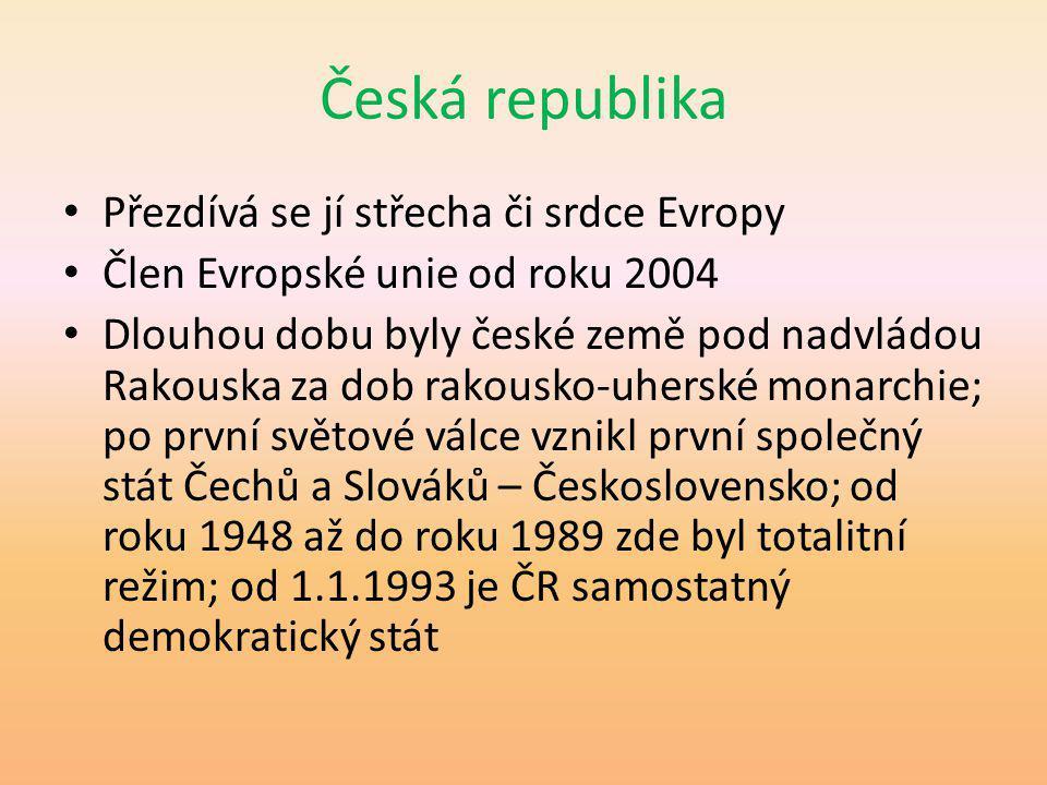 Česká republika Přezdívá se jí střecha či srdce Evropy Člen Evropské unie od roku 2004 Dlouhou dobu byly české země pod nadvládou Rakouska za dob rako