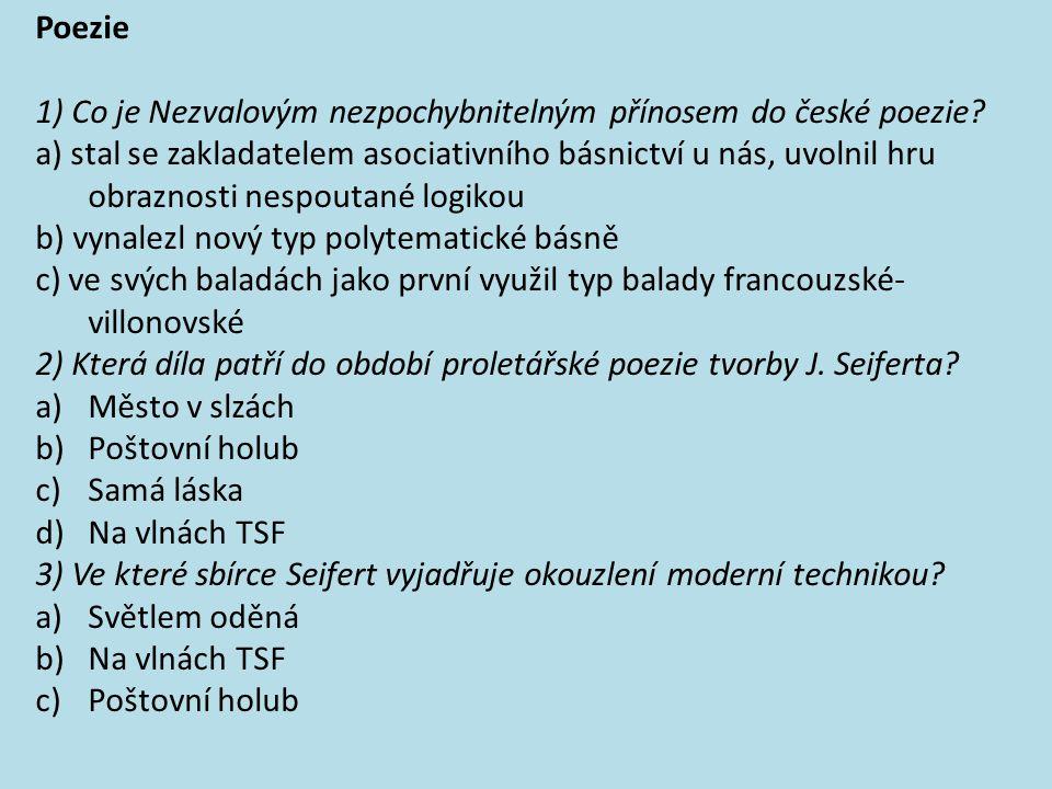 Poezie 1) Co je Nezvalovým nezpochybnitelným přínosem do české poezie? a) stal se zakladatelem asociativního básnictví u nás, uvolnil hru obraznosti n