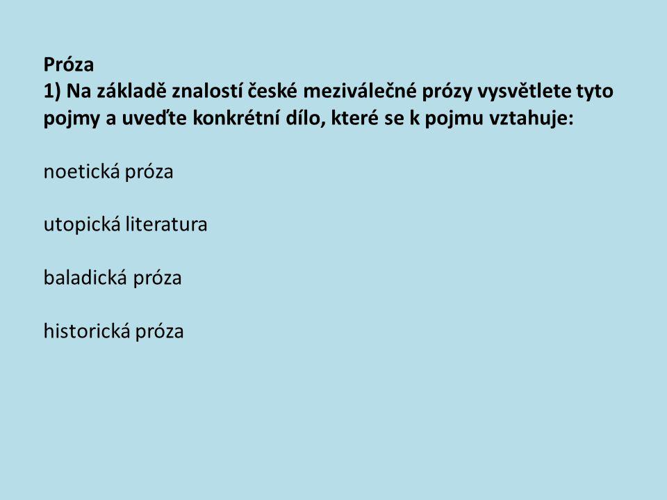 Próza 1) Na základě znalostí české meziválečné prózy vysvětlete tyto pojmy a uveďte konkrétní dílo, které se k pojmu vztahuje: noetická próza utopická literatura baladická próza historická próza