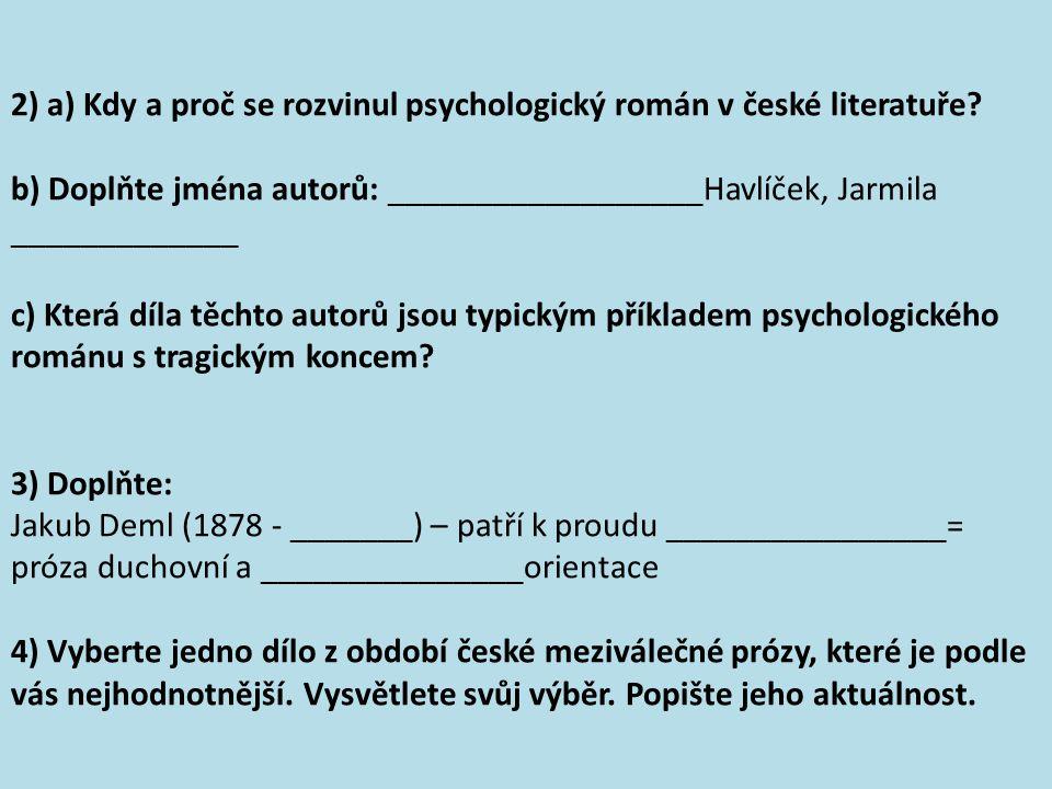 2) a) Kdy a proč se rozvinul psychologický román v české literatuře? b) Doplňte jména autorů: __________________Havlíček, Jarmila _____________ c) Kte