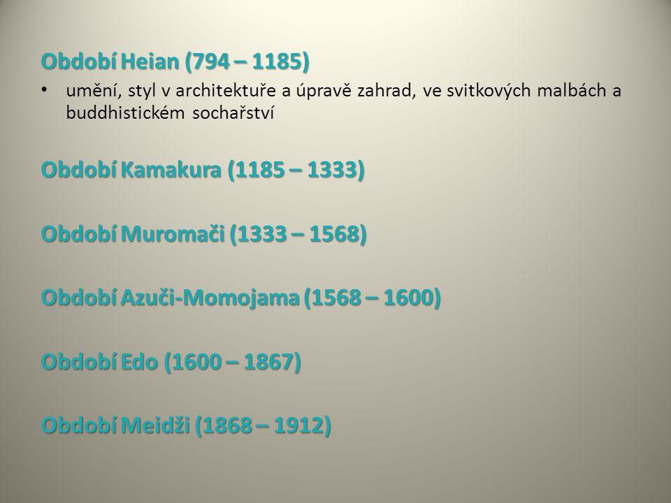Období Heian (794 – 1185) umění, styl v architektuře a úpravě zahrad, ve svitkových malbách a buddhistickém sochařství Období Kamakura (1185 – 1333) Období Muromači (1333 – 1568) Období Azuči-Momojama (1568 – 1600) Období Edo (1600 – 1867) Období Meidži (1868 – 1912)