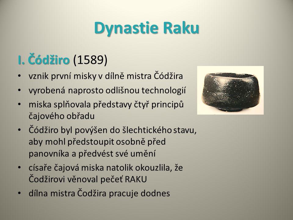 Dynastie Raku I. Čódžiro I. Čódžiro (1589) vznik první misky v dílně mistra Čódžira vyrobená naprosto odlišnou technologií miska splňovala představy č