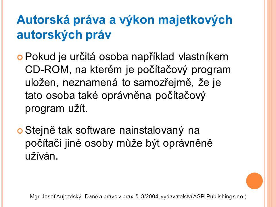 Autorská práva a výkon majetkových autorských práv Pokud je určitá osoba například vlastníkem CD-ROM, na kterém je počítačový program uložen, neznamen