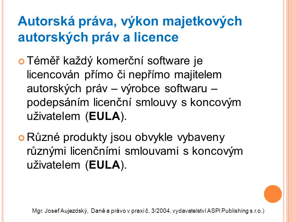 Autorská práva, výkon majetkových autorských práv a licence Téměř každý komerční software je licencován přímo či nepřímo majitelem autorských práv – v