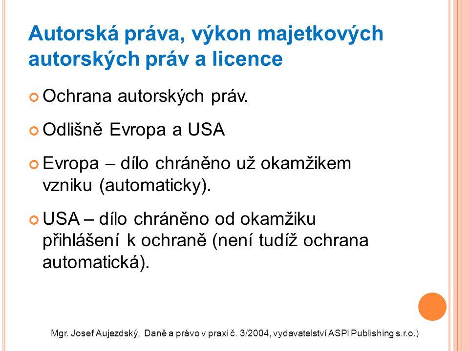 Autorská práva, výkon majetkových autorských práv a licence Ochrana autorských práv. Odlišně Evropa a USA Evropa – dílo chráněno už okamžikem vzniku (